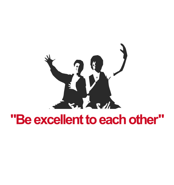 Graphic design: Bill and Tex: Be excellent to each other